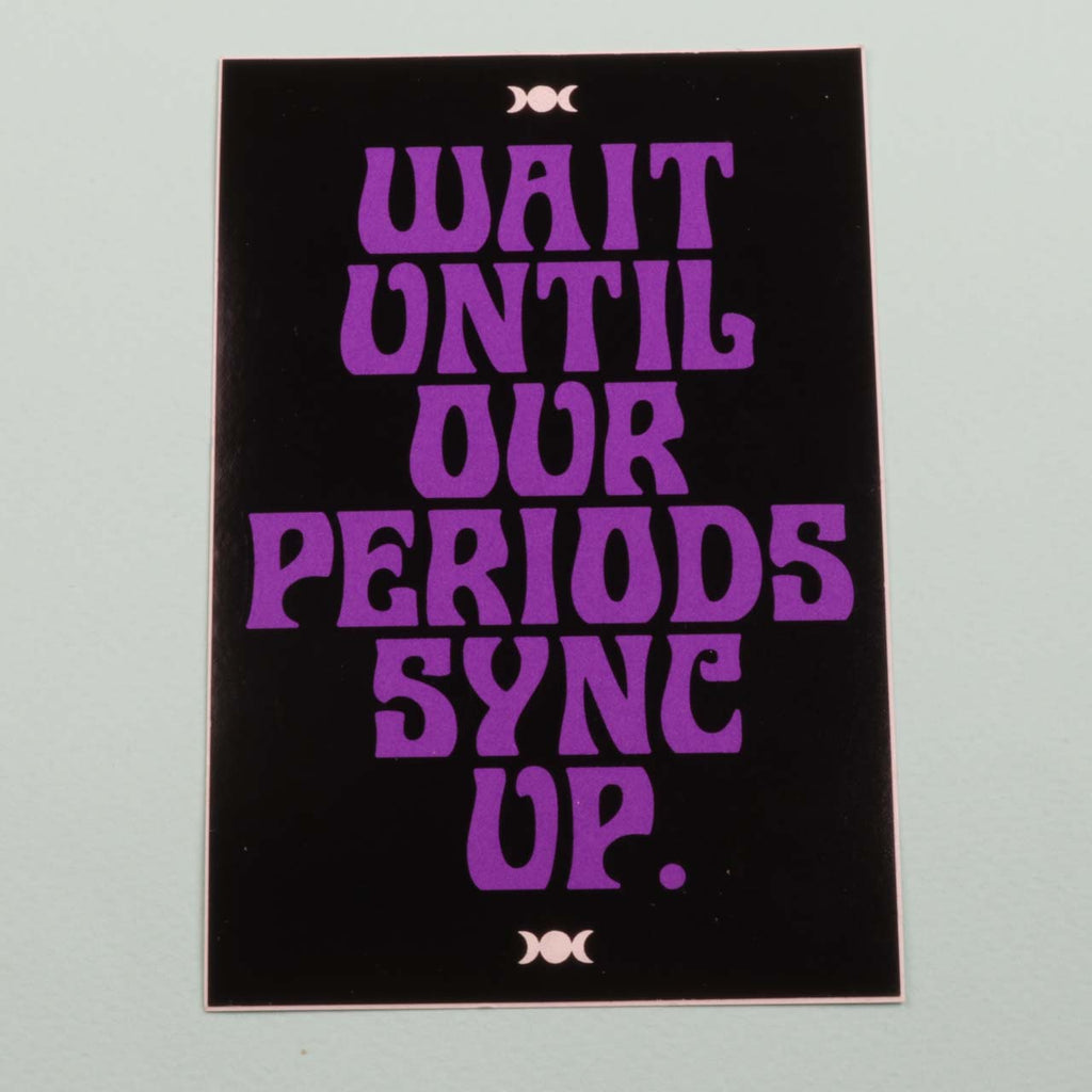 Wait Until Our Periods Sync Up Sticker