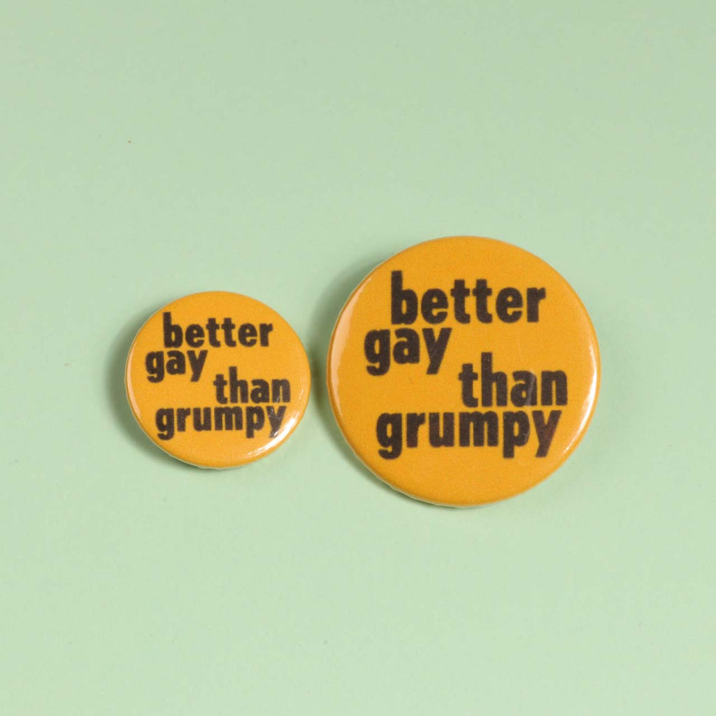 Better Gay Than Grumpy Badge