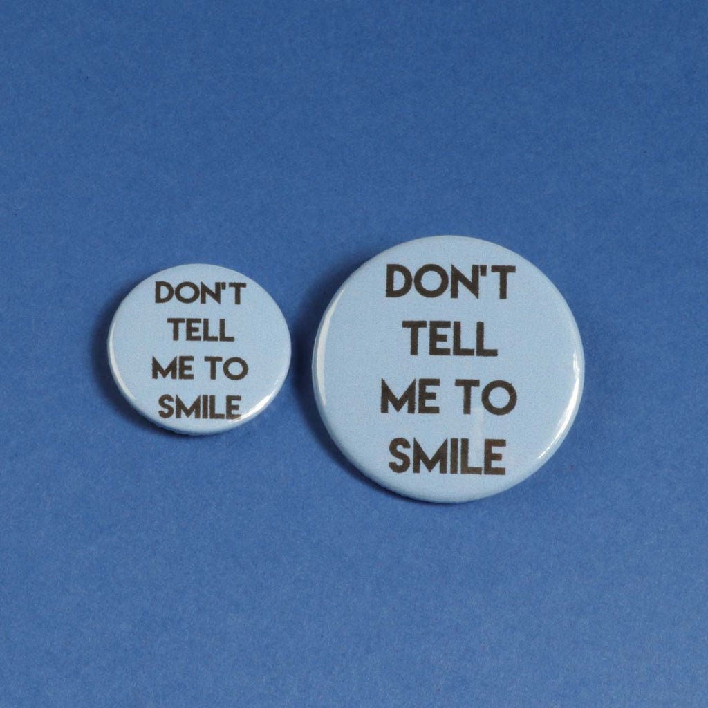 Don't Tell Me To Smile Badge
