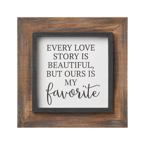 every love story is beautiful but ours is my favorite wood framed sign