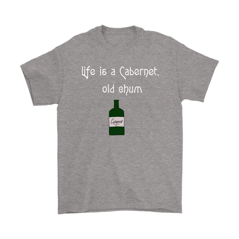 Life is a Cabernet, Old Chum T-Shirt