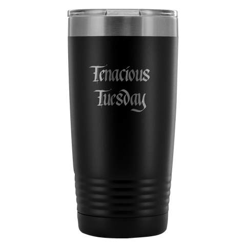 Tenacious Tuesday Coffee Tumbler