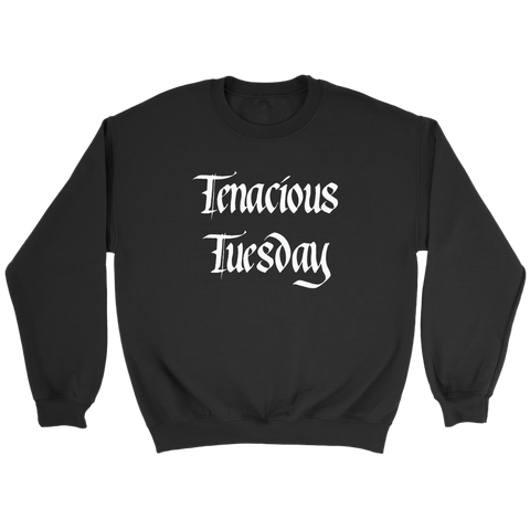 Tenacious Tuesday Sweatshirt