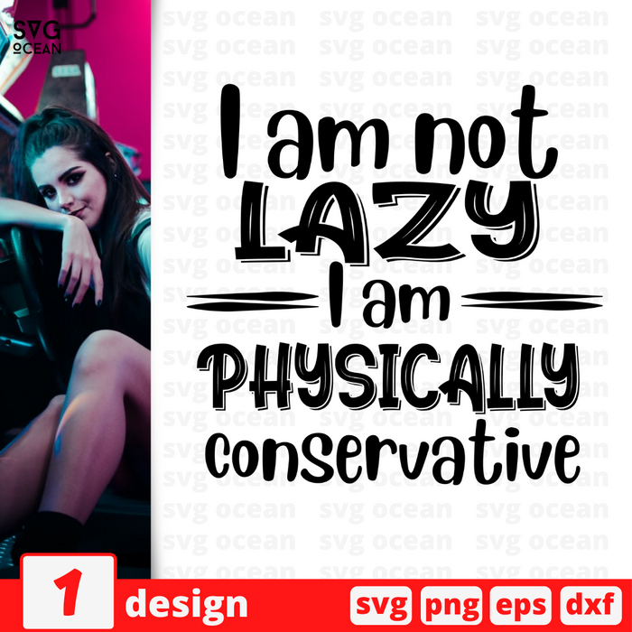 I am not lazy I am physically Conservative SVG vector bundle - Svg Ocean