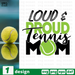 Loud & proud tennis mom SVG vector bundle - Svg Ocean