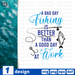 A bad day fishing is better than a good day at work SVG vector bundle - Svg Ocean