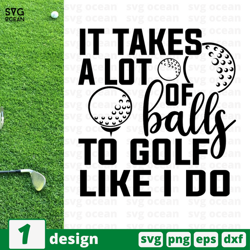 It takes a lot of balls  To golf like I do SVG vector bundle - Svg Ocean