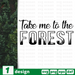 Take me the forest SVG vector bundle - Svg Ocean