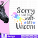 Sorry I have to walk my unicorn SVG vector bundle - Svg Ocean