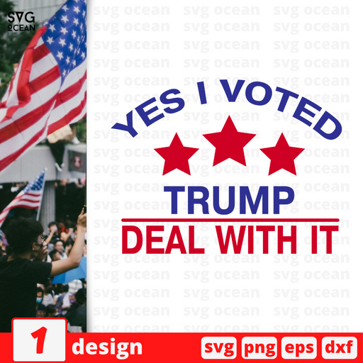 Yes I voted Trump Deal with it SVG vector bundle - Svg Ocean