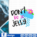 Don't be so jelly SVG vector bundle - Svg Ocean