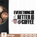 Everithing gets better with coffee SVG vector bundle - Svg Ocean