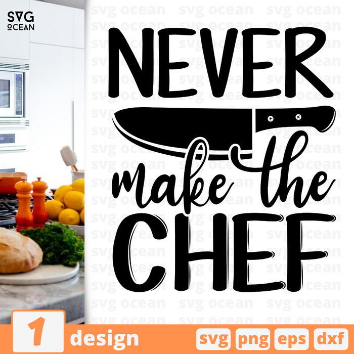 Never make the chef SVG vector bundle - Svg Ocean