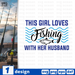 This girl loves fishing with her husband SVG vector bundle - Svg Ocean