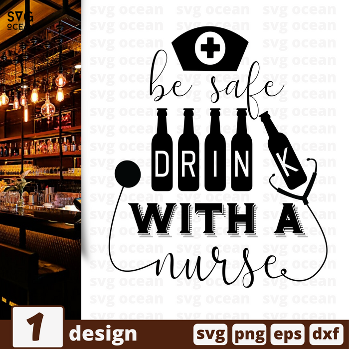 Free Alcohol quote SVG printable cut file Be safe drink with a nurse - Svg Ocean