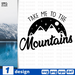 Take me the mountains SVG vector bundle - Svg Ocean