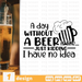 A day without a beer  is like SVG vector bundle - Svg Ocean