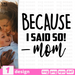 Because I said so! - mom SVG vector bundle - Svg Ocean