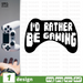 I'd rather be gaming SVG vector bundle - Svg Ocean