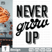 Free Never grow up quote SVG printable cut file Never grow up - Svg Ocean