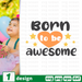 Born to be awesome SVG vector bundle - Svg Ocean