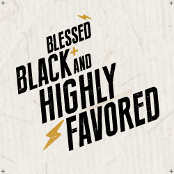 Blessed, Black & Highly Favored Collection