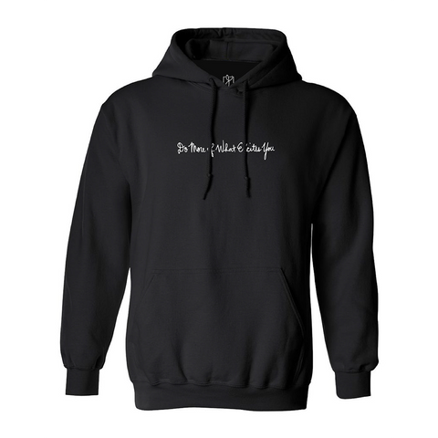 """Do More of What Excites You"" Hoodie"