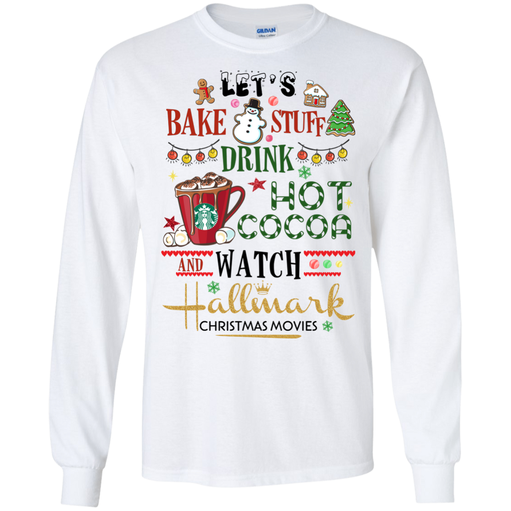 AGR Let's bake stuff drink hot cocoa and watch Hallmark Christmas movies shirt