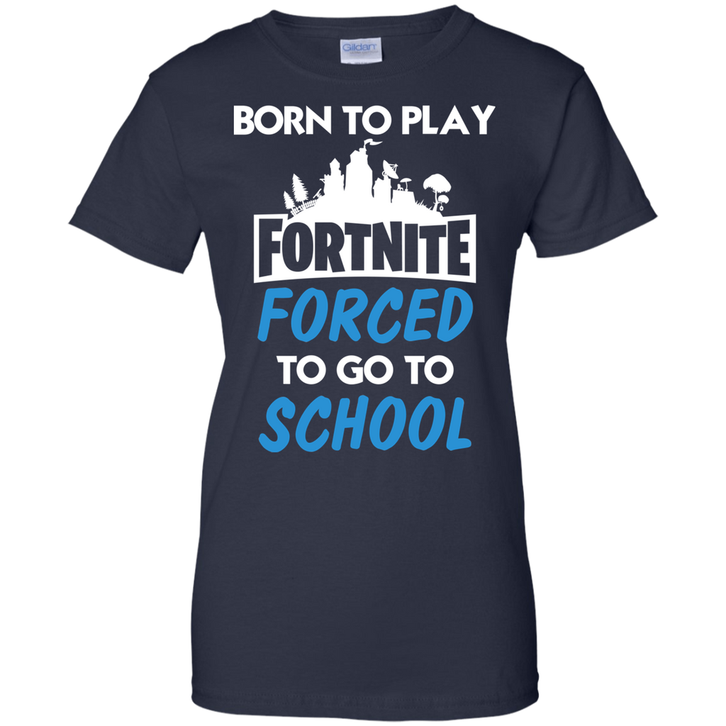 AGR Born to play Fortnite forced to go to school shirt
