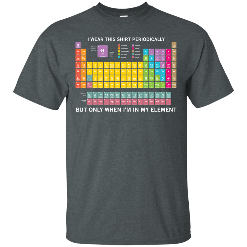 AGR Periodic Table I Wear This Shirt Periodically But Only When I'm In My Element Shirt