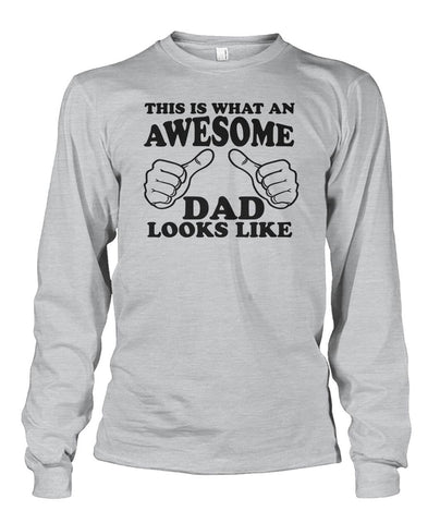 What An Awesome Dad Looks Like Long Sleeve
