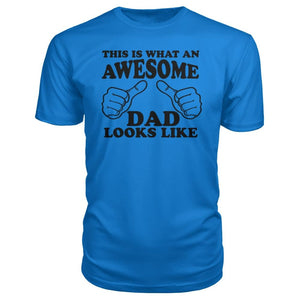 What An Awesome Dad Looks Like Premium Tee - Royal Blue / S - Short Sleeves