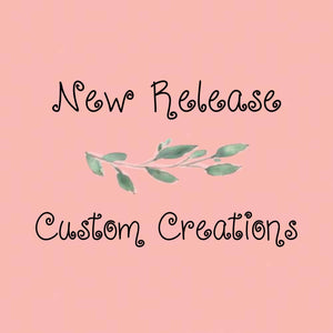 New Releases & Custom Creations
