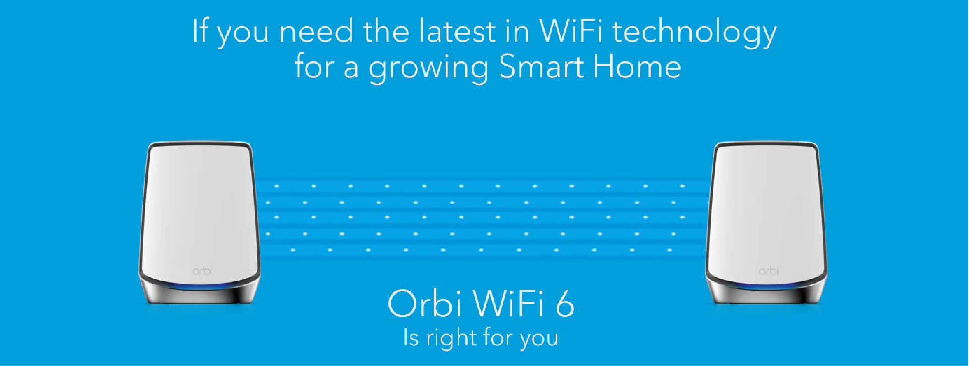 Orbi Mesh covers your home with stronger, faster, more reliable wifi
