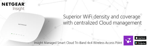 NETGEAR INSIGHT, SUPERIOR WIFI DENSITY AND COVERAGE WITH CENTRALIZED CLOUD MANAGEMENT