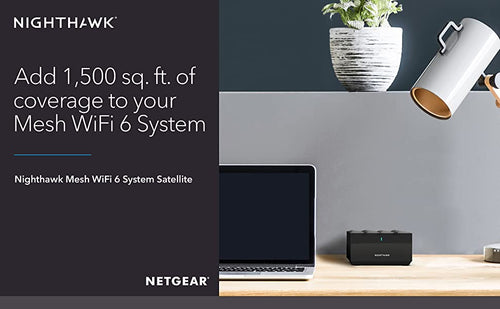 Nighthawk. add 1,500 sq.ft. of covergae to your Mesh WiFi 6 Systemyou