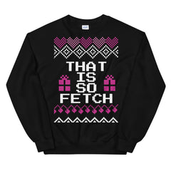 That Is So Fetch Mean Girls Christmas Sweater