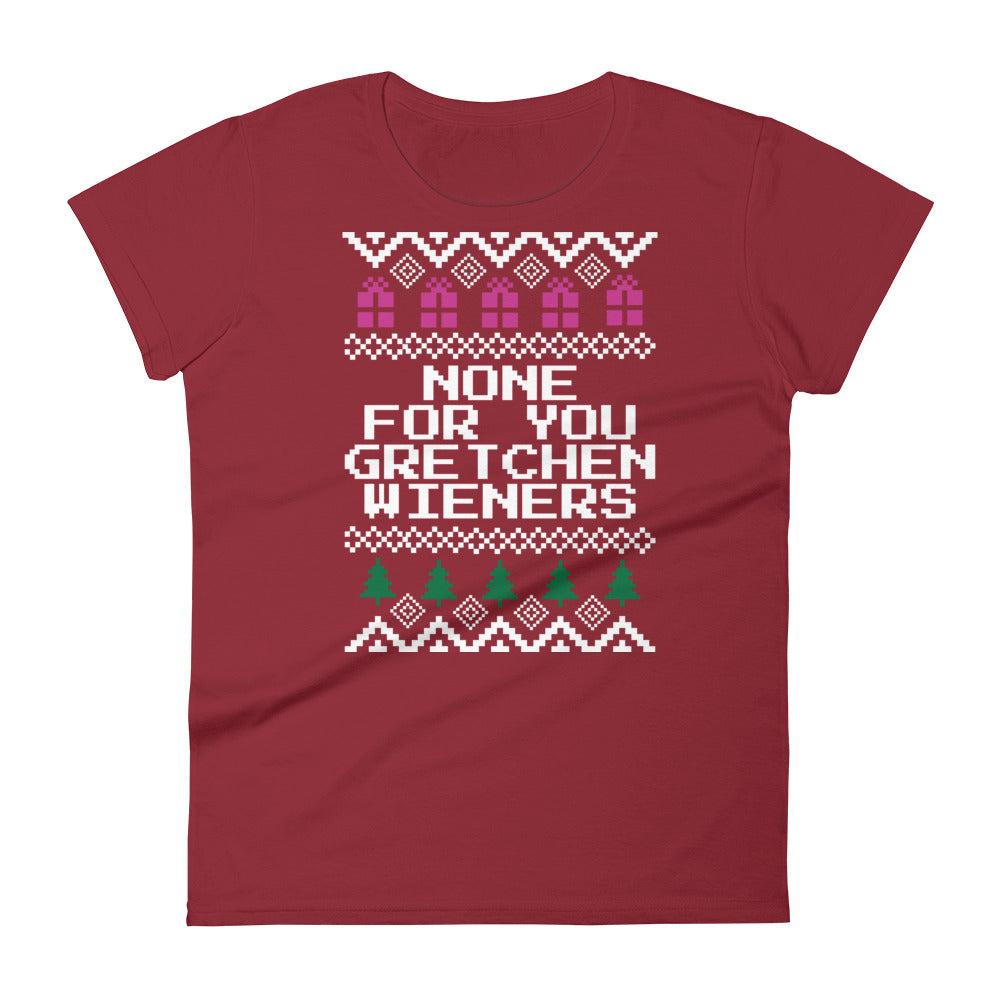 Mean Girls None For You Gretchen Wieners Christmas Tee Fetchonista Gretchen wieners is one of the main characters in mean girls. fetchonista