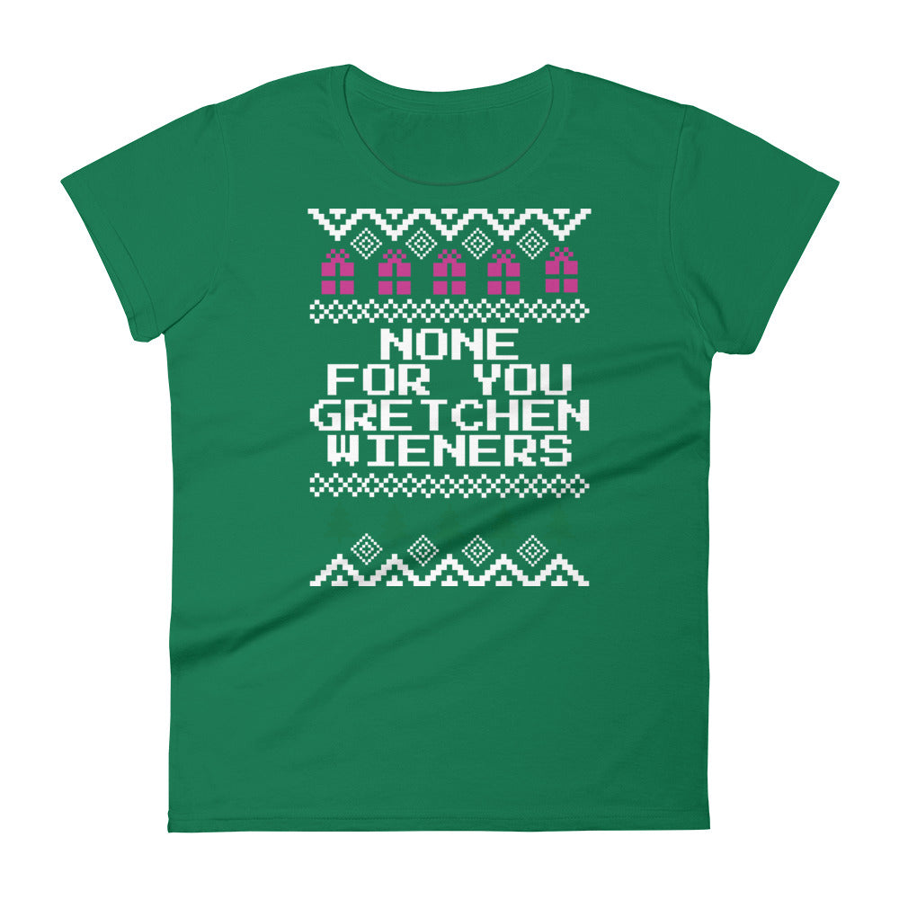 None For You Gretchen Wieners Christmas Tee