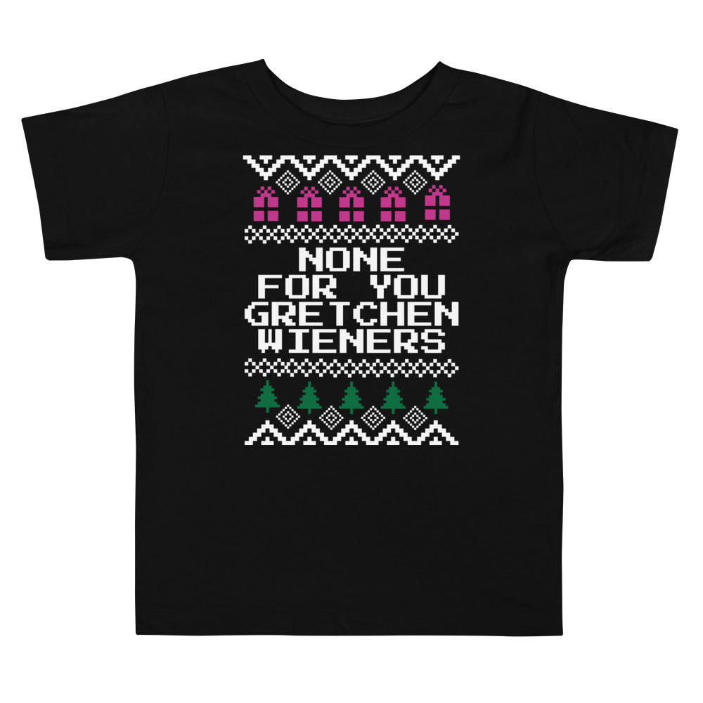 None for You Gretchen Wieners Toddler Christmas Tee | Fetchonista