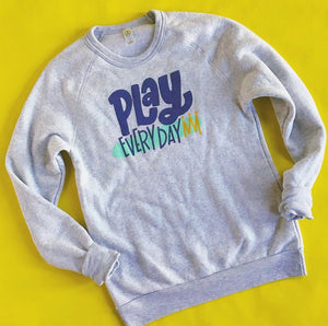 Play Every Day Sweatshirt