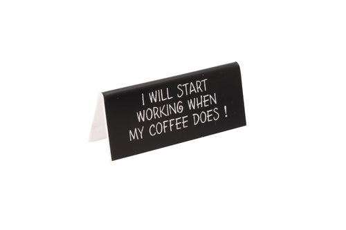 I WILL START WORKING WHEN MY COFFEE DOES Desk Sign