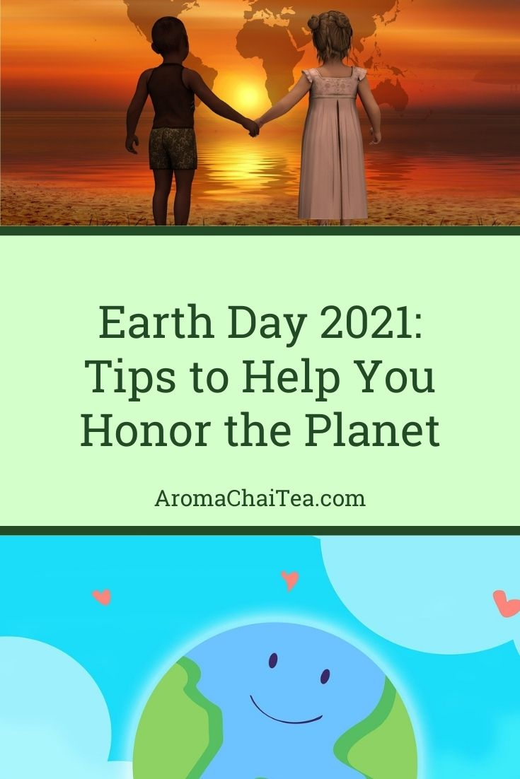 Earth Day 2021: Tips to Help You Honor the Planet