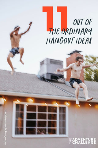 Two friends jumping off the roof; image overlaid with text that reads 11 Out of the Ordinary Hangout Ideas