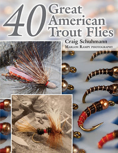 40 GREAT AMERICAN TROUT FLIES by Craig Schuhmann