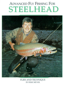 ADVANCED FLY FISHING FOR STEELHEAD by Deke Meyer