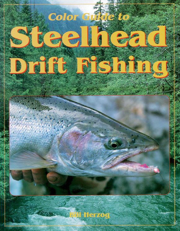 COLOR GUIDE TO STEELHEAD DRIFT FISHING by Bill Herzog