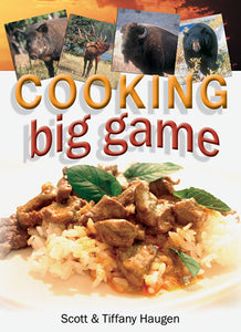 Gently used-COOKING BIG GAME by Scott & Tiffany Haugen