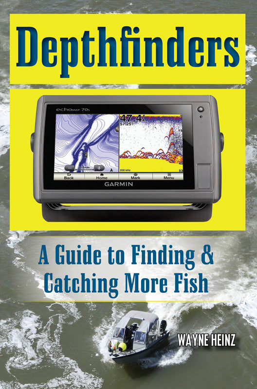 DEPTHFINDERS: A GUIDE TO FINDING & CATCHING MORE FISH by Wayne Heinz
