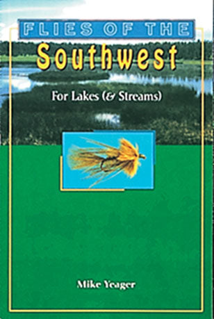 Gently used-OUT OF PRINT-FLIES OF THE SOUTHWEST: FOR LAKES & STREAMS by Mike Yeager